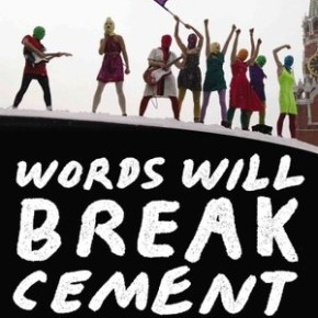 The Poetry of Pussy Riot: A Review of Words Will Break Cement
